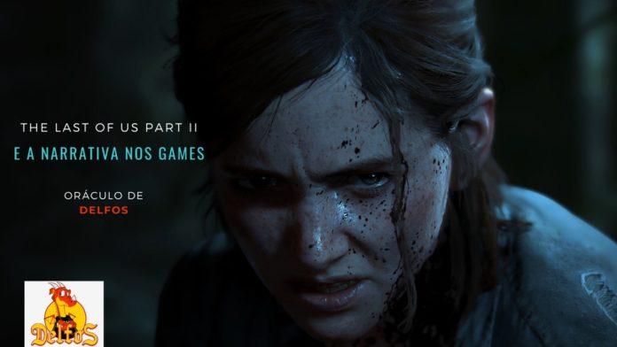 Oráculo de Delfos, Podcast, The Last of Us, The Last of Us Part II e a Narrativa